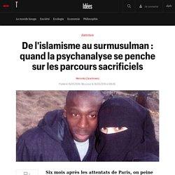 De l'islamisme au surmusulman : quand la psychanalyse se penche sur les parcours sacrificiels - Idées