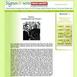"""Psychobiographie - """"Picasso, un génie grâce aux femmes ?"""" - Signes & sens - votre magazine gratuit en ligne : psychologie, psychanalyse, psychothérapie, bio, santé, médecine, sports, loisirs, beauté, parapsy, médecines douces, bien-être, développement per"""