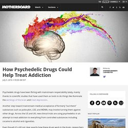 How Psychedelic Drugs Could Help Treat Addiction