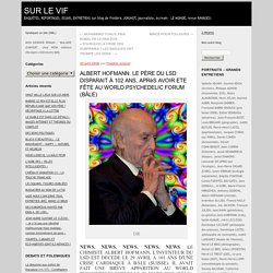 ALBERT HOFMANN. LE PÈRE DU LSD DISPARAIT À 102 ANS, APRèS AVOIR ETE FÊTE AU WORLD PSYCHEDELIC FORUM (BÂLE)