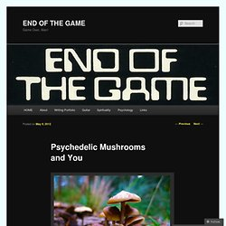Psychedelic Mushrooms and You | END OF THE GAME