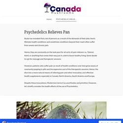 PSYCHEDELICS RELIEVES PAIN - canadamushrooms
