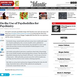 On the Use of Psychedelics for Psychiatry - Alexis Madrigal - Technology