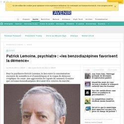 Patrick Lemoine, psychiatre : «les benzodiazépines favorisent la démence»