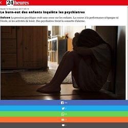 Le burn-out des enfants inquiète les psychiatres - 24 heures, l'actualité en direct: politique, sports, people, culture, économie, multimédia