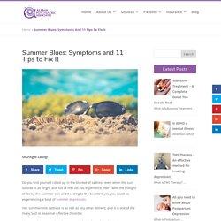 Summer Blues: Symptoms and 11 Tips to Fix It - Alpha Psychiatric Associates