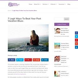 7 Legit Ways To Beat Your Post Vacation Blues - Alpha Psychiatric Associates
