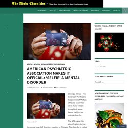 AMERICAN PSYCHIATRIC ASSOCIATION MAKES IT OFFICIAL: 'SELFIE' A MENTAL DISORDER