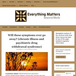 Will these symptoms ever go away? (chronic illness and psychiatric drug withdrawal syndrome) – Everything Matters: Beyond Meds