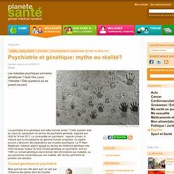 Psychiatrie et génétique: mythe ou réalité? / Psycho