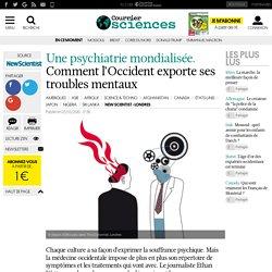 UNE PSYCHIATRIE MONDIALISÉE. Comment l'Occident exporte ses troubles mentaux