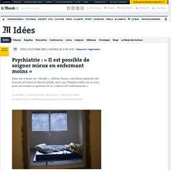 Psychiatrie: «Il est possible de soigner mieux en enfermant moins»