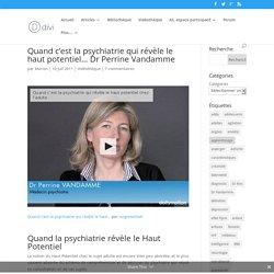 Quand c'est la psychiatrie qui révèle le haut potentiel… Dr Perrine Vandamme