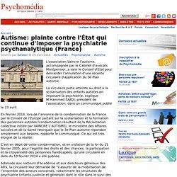 Autisme: plainte contre l'État qui continue d'imposer la psychiatrie psychanalytique (France)