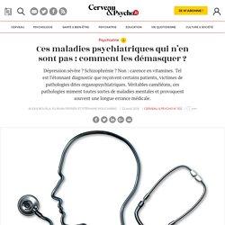 Ces maladies psychiatriquesqui n'en sont pas : comment les démasquer