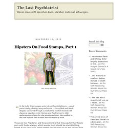 Hipsters On Food Stamps, Part 1