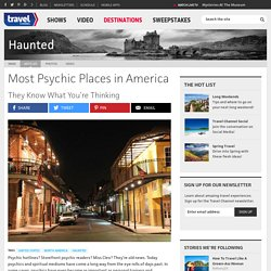 Psychic Places in America - Haunted Travel - Travel Channel