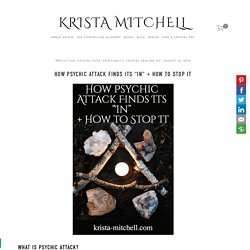 """How Psychic Attack Finds Its """"In"""" + How to Stop It — KRISTA MITCHELL"""