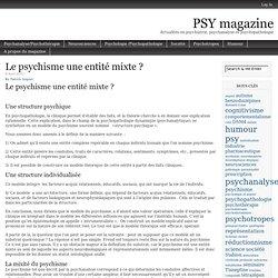 Le psychisme une entité mixte ?