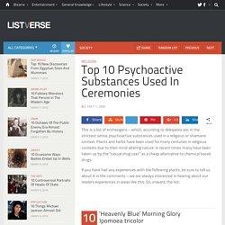Top 10 Psychoactive Substances Used In Ceremonies