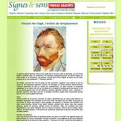 """Psychobiographie - """"Vincent Van Gogh, l enfant de remplacement"""" - Signes & sens - votre magazine gratuit en ligne : psychologie, psychanalyse, psychoth rapie, bio, sant , m decine, sports, loisirs, beaut , parapsy, m decines douces, bien- tre, d veloppeme"""