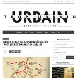 Miroirs de la ville #3 Psychogéographie ! Poétique de l'exploration urbaine