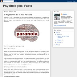 Psychological Facts: 5 Ways to Get Rid of Your Paranoia