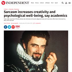 Sarcasm increases creativity and psychological well-being, say academics