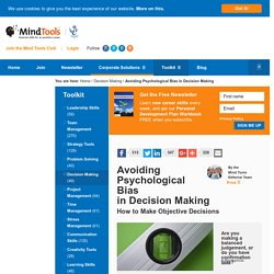 Avoiding Psychological Bias in Decision Making - From MindTools.com