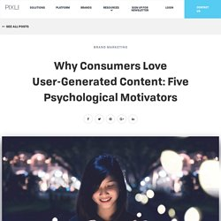 Why Consumers Love User-Generated Content: Five Psychological Motivators - The Pixlee Blog