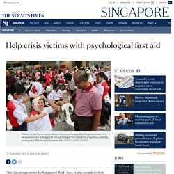 Help crisis victims with psychological first aid, Singapore News