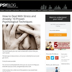 How to Deal With Stress and Anxiety: 10 Proven Psychological Techniques