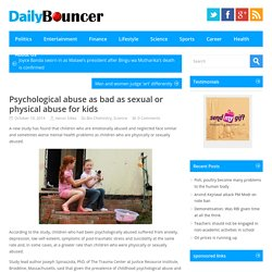 Psychological abuse as bad as sexual or physical abuse for kids - Daily Bouncer, Latest Headlines, Todays News Headlines, Current Breaking News, Latest News TodayDaily Bouncer, Latest Headlines, Todays News Headlines, Current Breaking News, Latest News To