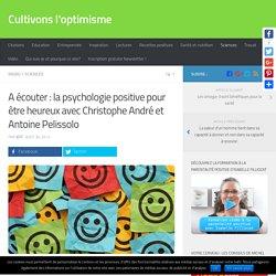 A écouter : la psychologie positive pour être heureux avec Christophe André et Antoine Pelissolo