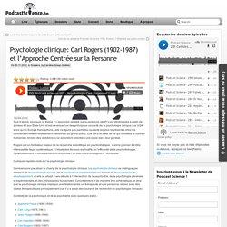 Psychologie clinique: Carl Rogers (1902-1987) et l'Approche Centrée sur la Personne