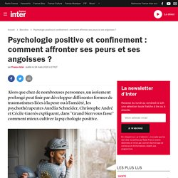 Psychologie positive et confinement : comment affronter ses peurs et ses angoisses ?
