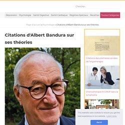 Citations d'Albert Bandura sur ses théories / Psychologie