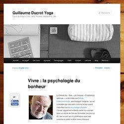 Vivre : la psychologie du bonheur. Théorie du flowGuillaume Ducrot Yoga