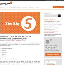 Qu'est-ce que le big five en psychologie et psychométrie?
