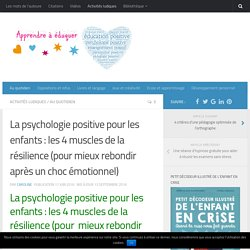 La psychologie positive pour les enfants : les 4 muscles de la résilience