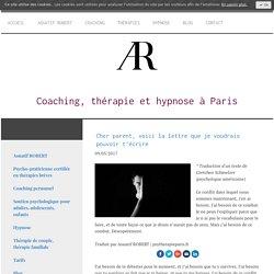 Cher parent, voici la lettre que je voudrais pouvoir t'écrire - Coaching, soutien psychologique, développement personnel, hypnose à PARIS