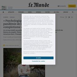 «Psychologiquement déstabilisante, la pandémie de Covid-19 a renforcé le complotisme»