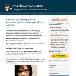 Les jeux psychologiques ou comment perdre son temps et son énergie