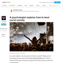 A psychologist explains how to beat social anxiety - The Verge - Pocket