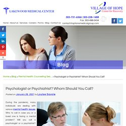 Psychologist or Psychiatrist? Whom Should You Call?