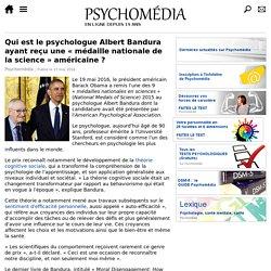 Qui est le psychologue Albert Bandura ayant reçu une «médaille nationale de la science» américaine?