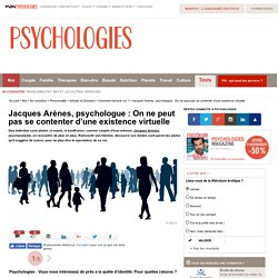 Jacques Arènes, psychologue : « On ne peut pas se contenter d'une existence virtuelle »