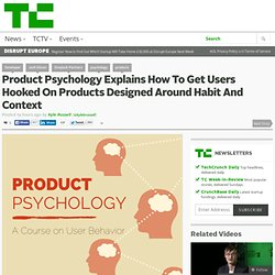 Product Psychology Explains How To Get Users Hooked On Products Designed Around Habit And Context