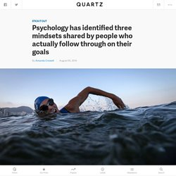 Psychology has identified three mindsets shared by people who actually follow through on their goals — Quartz
