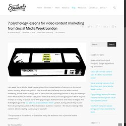 7 psychology lessons for video content marketing from Social Media Week London